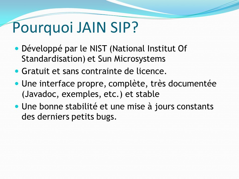 Pourquoi JAIN SIP Développé par le NIST (National Institut Of Standardisation) et Sun Microsystems.