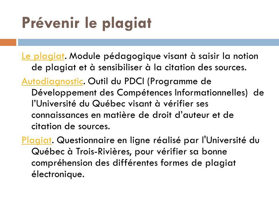 Prévenir le plagiat Le plagiat. Module pédagogique visant à saisir la notion de plagiat et à sensibiliser à la citation des sources.