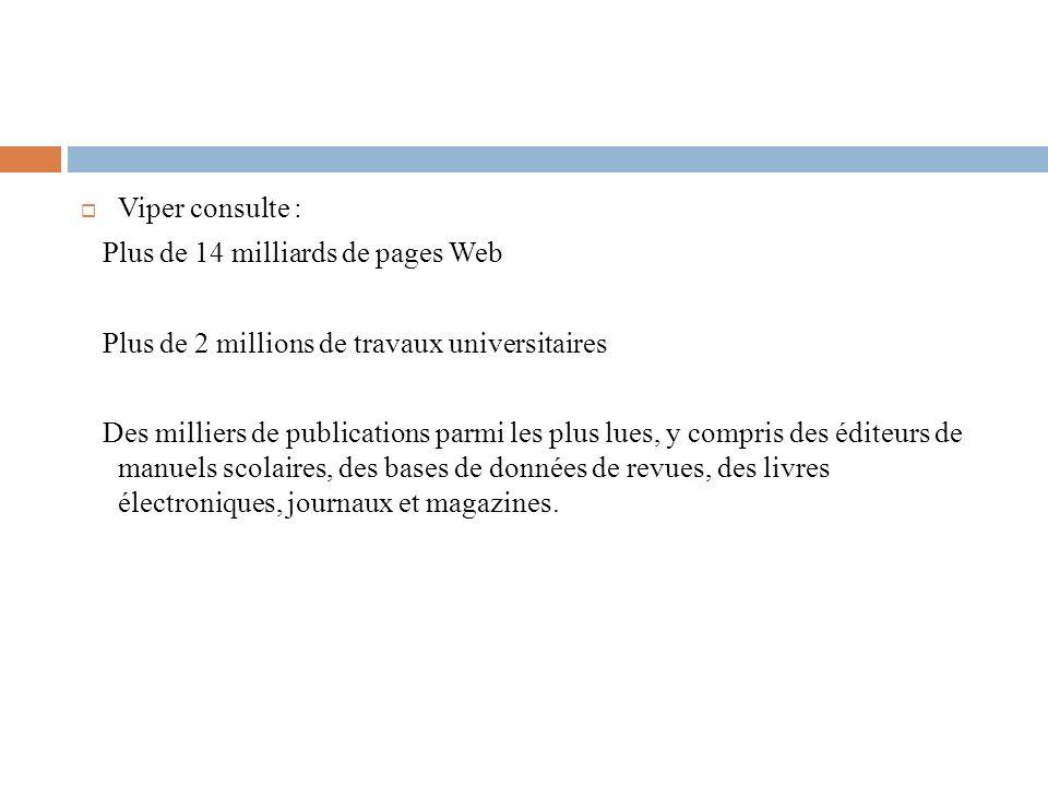 Viper consulte : Plus de 14 milliards de pages Web. Plus de 2 millions de travaux universitaires.