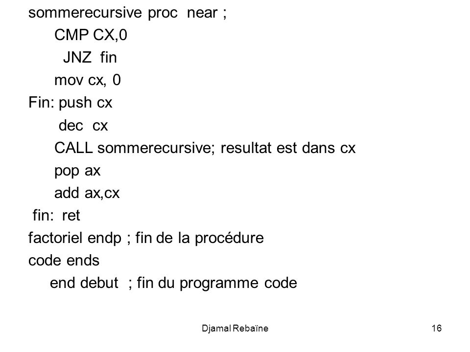 sommerecursive proc near ; CMP CX,0 JNZ fin mov cx, 0 Fin: push cx