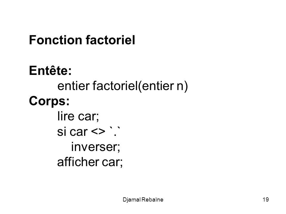 entier factoriel(entier n) Corps: lire car; si car <> `.`