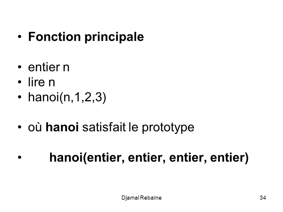 où hanoi satisfait le prototype hanoi(entier, entier, entier, entier)