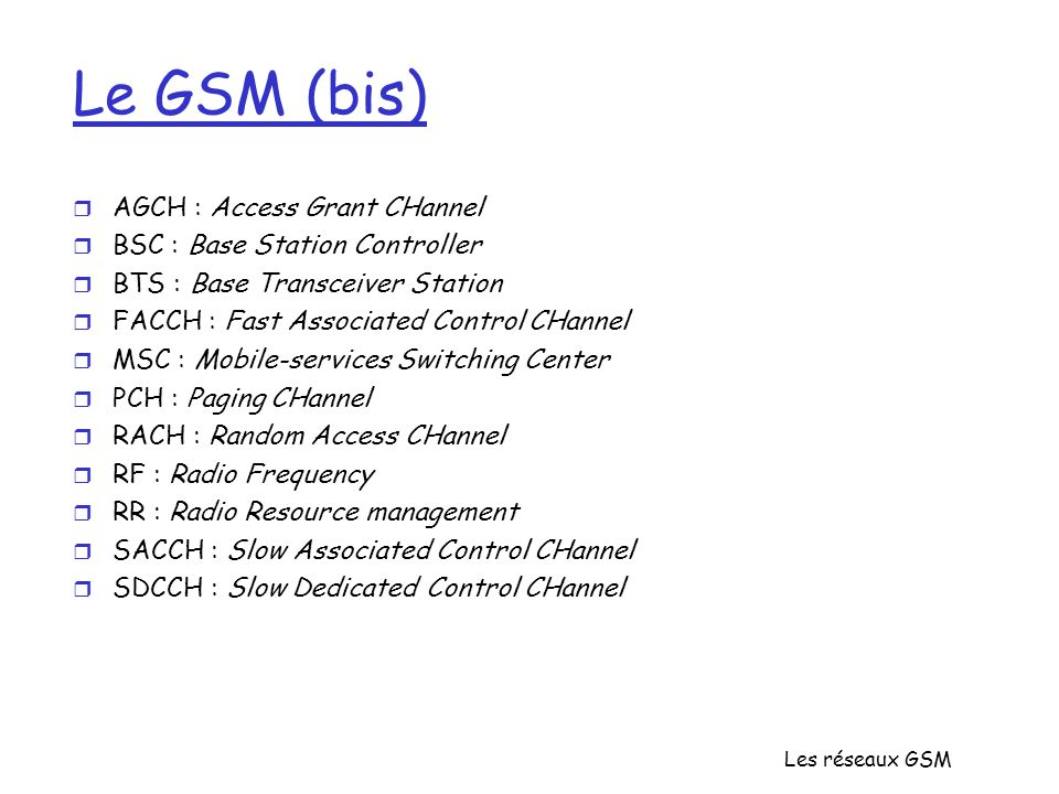 Le GSM (bis) AGCH : Access Grant CHannel BSC : Base Station Controller