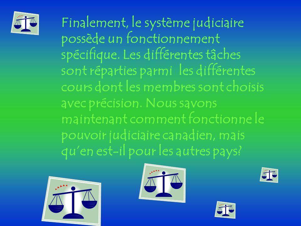 Finalement, le système judiciaire possède un fonctionnement spécifique
