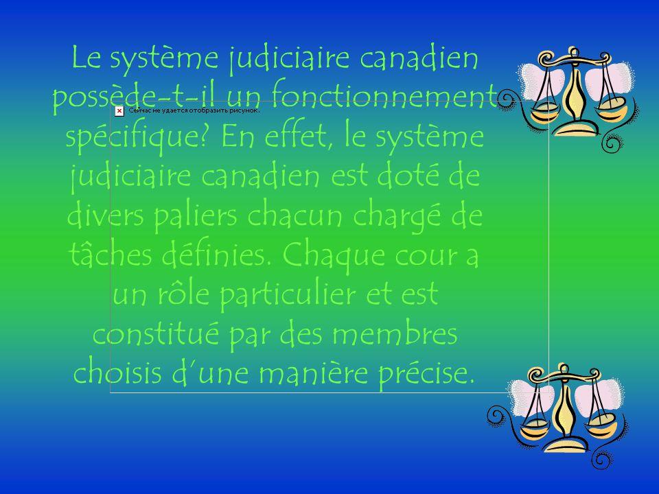 Le système judiciaire canadien possède-t-il un fonctionnement spécifique.