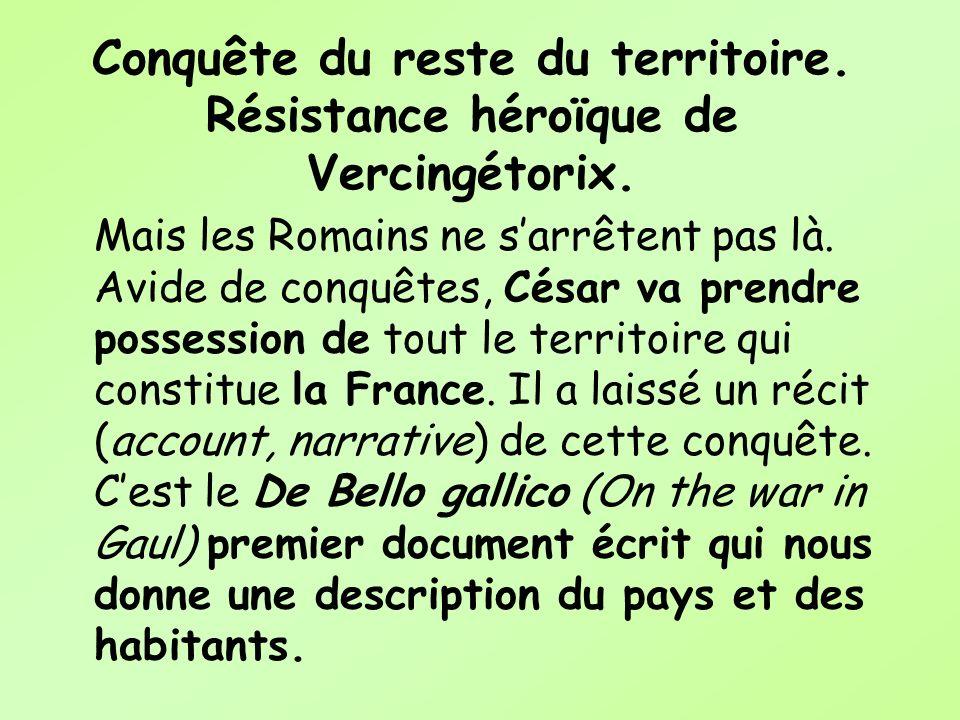 Conquête du reste du territoire. Résistance héroïque de Vercingétorix.