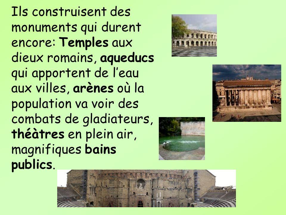 Ils construisent des monuments qui durent encore: Temples aux dieux romains, aqueducs qui apportent de l'eau aux villes, arènes où la population va voir des combats de gladiateurs, théàtres en plein air, magnifiques bains publics.