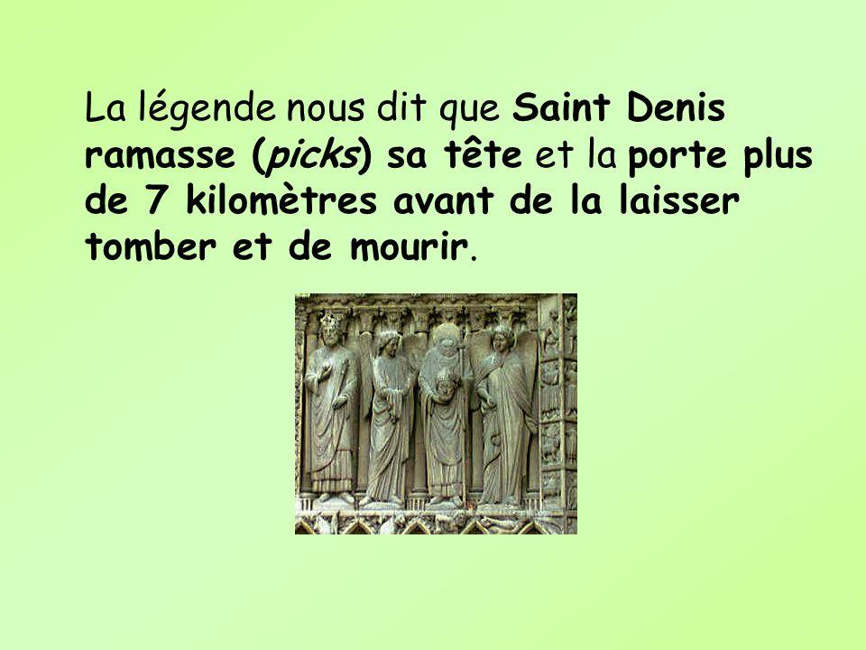 La légende nous dit que Saint Denis ramasse (picks) sa tête et la porte plus de 7 kilomètres avant de la laisser tomber et de mourir.