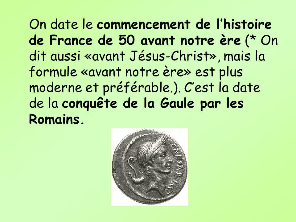 On date le commencement de l'histoire de France de 50 avant notre ère (* On dit aussi «avant Jésus-Christ», mais la formule «avant notre ère» est plus moderne et préférable.).