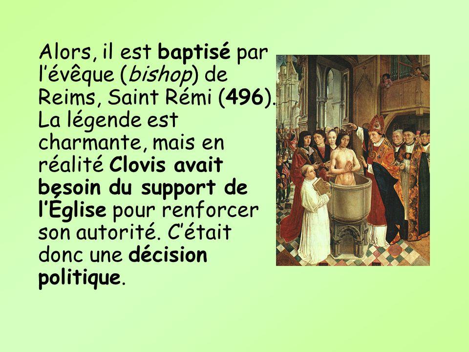 Alors, il est baptisé par l'évêque (bishop) de Reims, Saint Rémi (496)