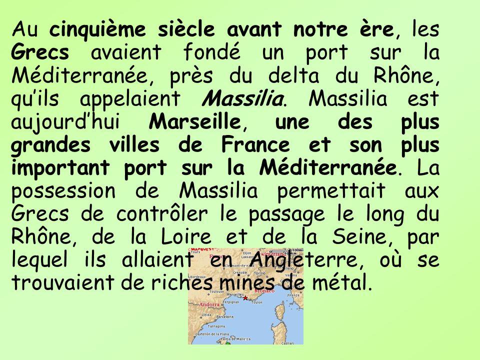 Au cinquième siècle avant notre ère, les Grecs avaient fondé un port sur la Méditerranée, près du delta du Rhône, qu'ils appelaient Massilia.