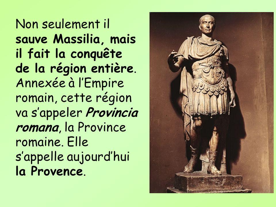 Non seulement il sauve Massilia, mais il fait la conquête de la région entière.