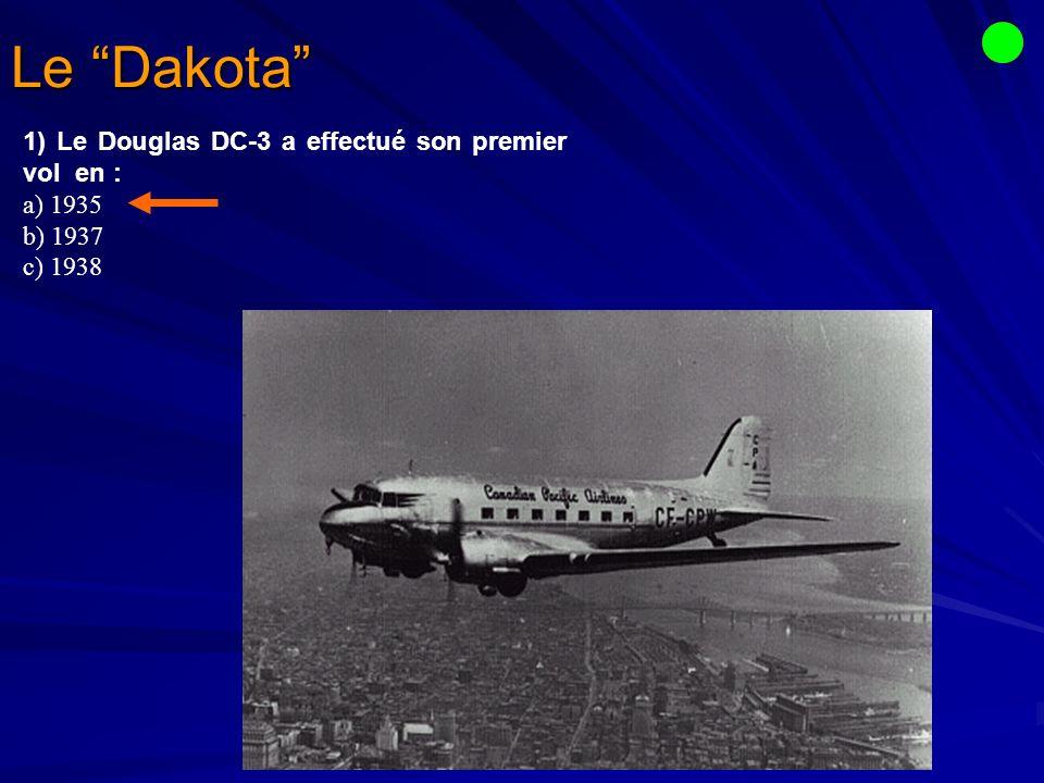 Le Dakota 1) Le Douglas DC-3 a effectué son premier vol en : a) 1935
