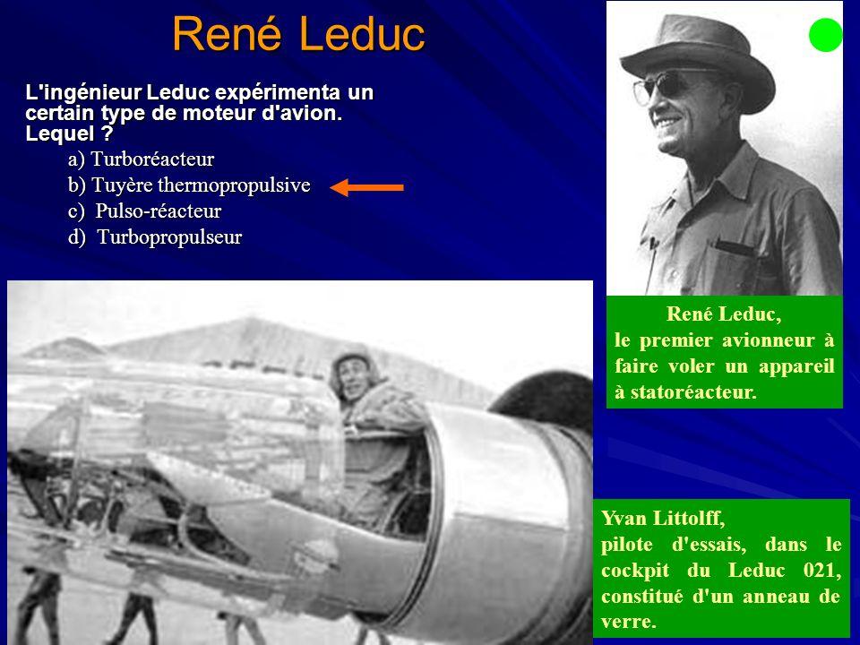 René Leduc L ingénieur Leduc expérimenta un certain type de moteur d avion. Lequel a) Turboréacteur.