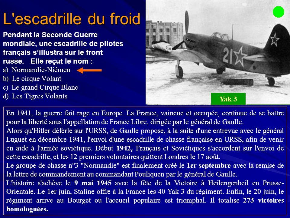 L escadrille du froid Pendant la Seconde Guerre mondiale, une escadrille de pilotes français s'illustra sur le front russe. Elle reçut le nom :