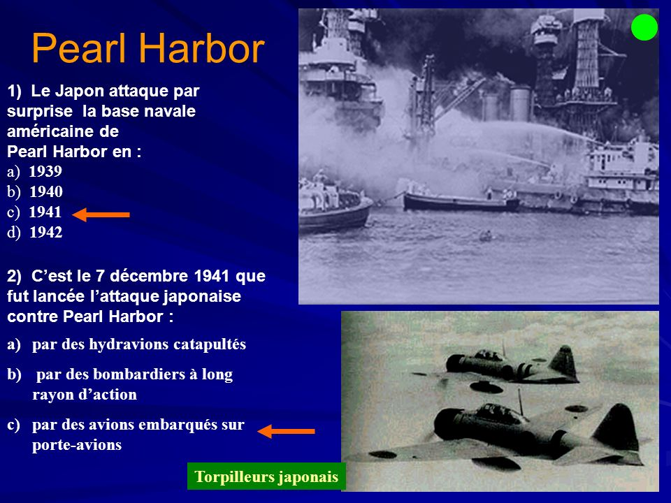Pearl Harbor Le Japon attaque par surprise la base navale américaine de. Pearl Harbor en : a) 1939.