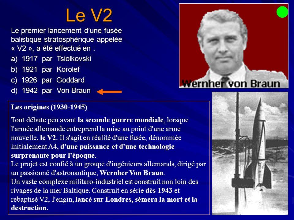 Le V2 Le premier lancement d'une fusée balistique stratosphérique appelée « V2 », a été effectué en :