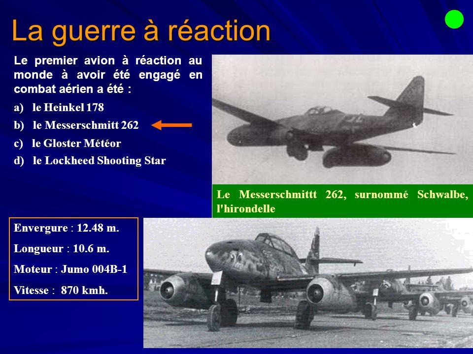 La guerre à réaction Le premier avion à réaction au monde à avoir été engagé en combat aérien a été :