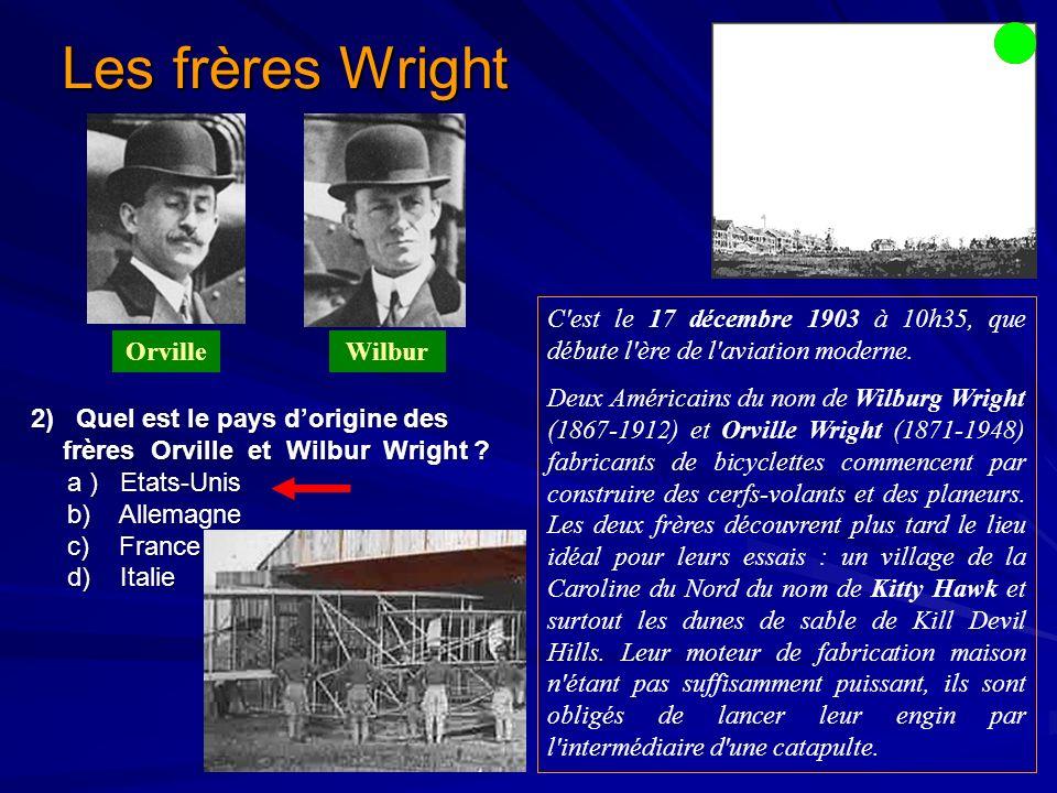 Les frères Wright C est le 17 décembre 1903 à 10h35, que débute l ère de l aviation moderne.