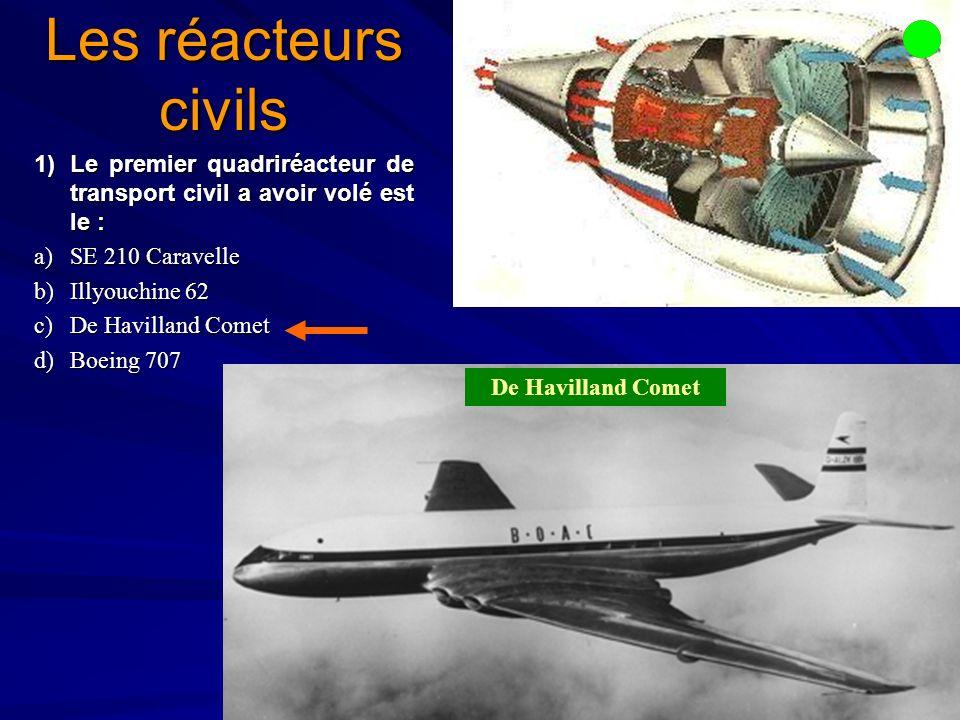 Les réacteurs civils 1) Le premier quadriréacteur de transport civil a avoir volé est le : a) SE 210 Caravelle.