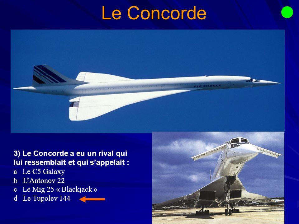 Le Concorde 3) Le Concorde a eu un rival qui lui ressemblait et qui s'appelait : a Le C5 Galaxy.