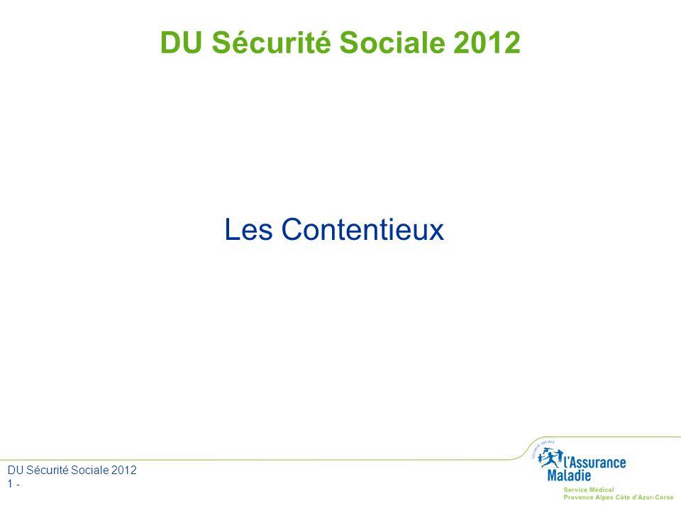 DU Sécurité Sociale 2012 Les Contentieux DU Sécurité Sociale 2012 1 -