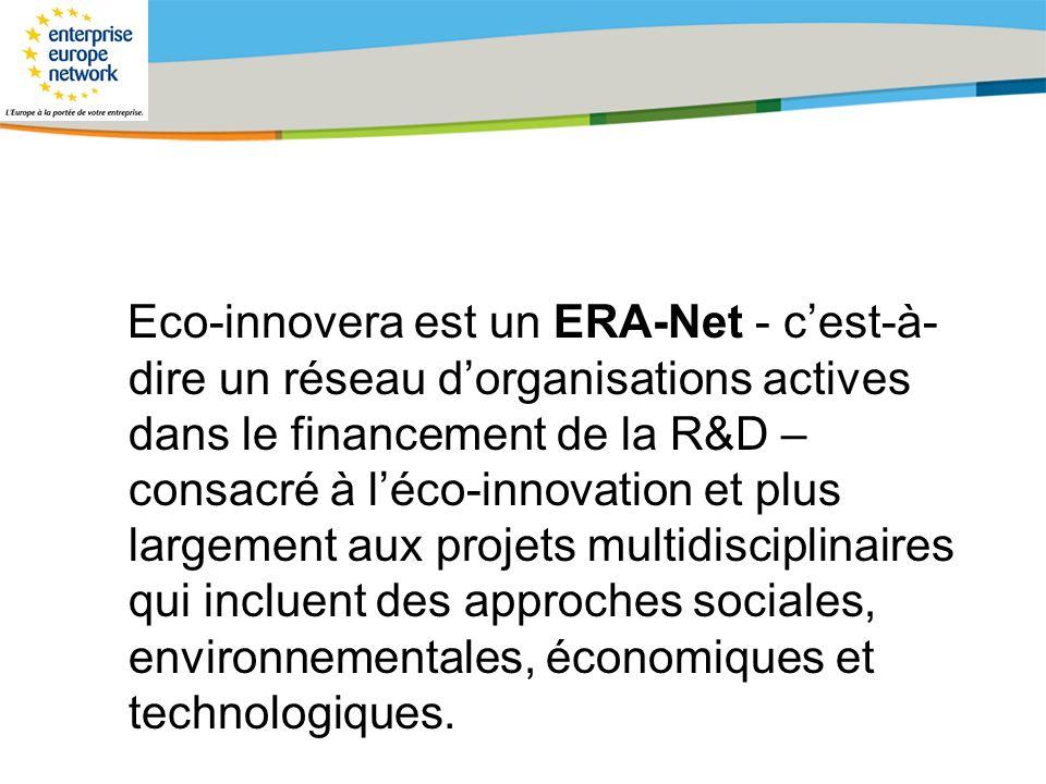 Eco-innovera est un ERA-Net - c'est-à-dire un réseau d'organisations actives dans le financement de la R&D – consacré à l'éco-innovation et plus largement aux projets multidisciplinaires qui incluent des approches sociales, environnementales, économiques et technologiques.
