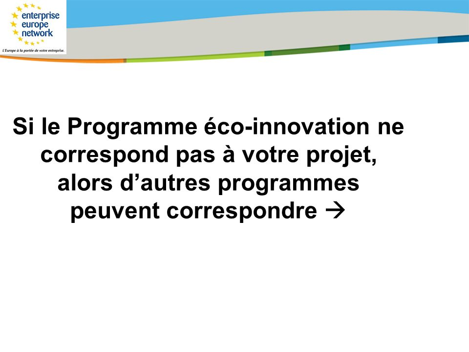 Si le Programme éco-innovation ne correspond pas à votre projet, alors d'autres programmes peuvent correspondre 