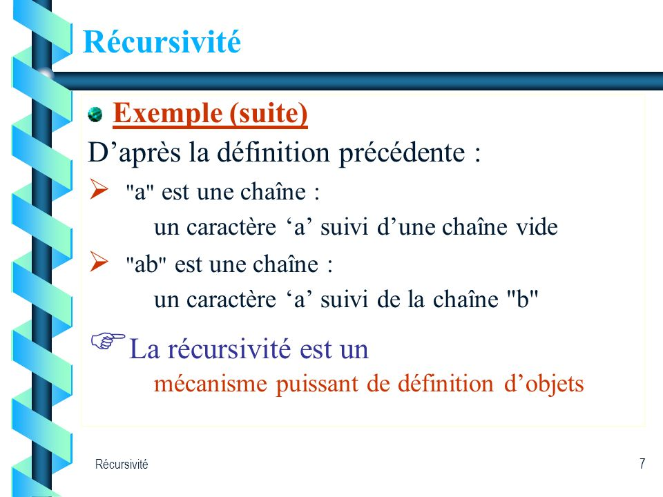 La récursivité est un Récursivité Exemple (suite)