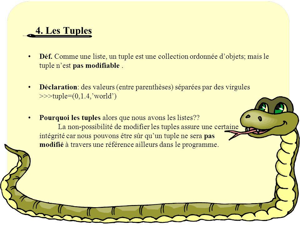 4. Les Tuples Déf. Comme une liste, un tuple est une collection ordonnée d'objets; mais le tuple n'est pas modifiable .