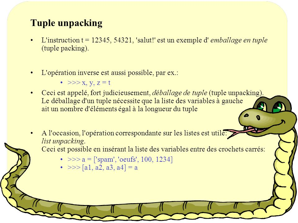 Tuple unpacking L instruction t = 12345, 54321, salut! est un exemple d emballage en tuple (tuple packing).