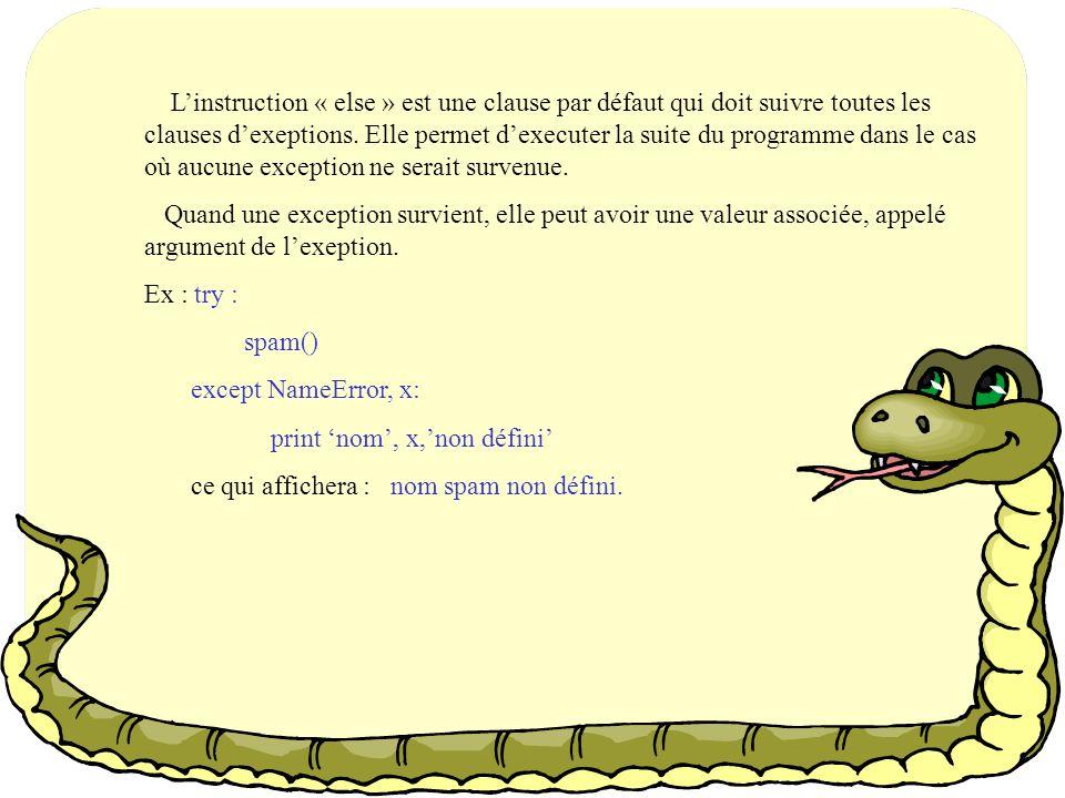 L'instruction « else » est une clause par défaut qui doit suivre toutes les clauses d'exeptions. Elle permet d'executer la suite du programme dans le cas où aucune exception ne serait survenue.