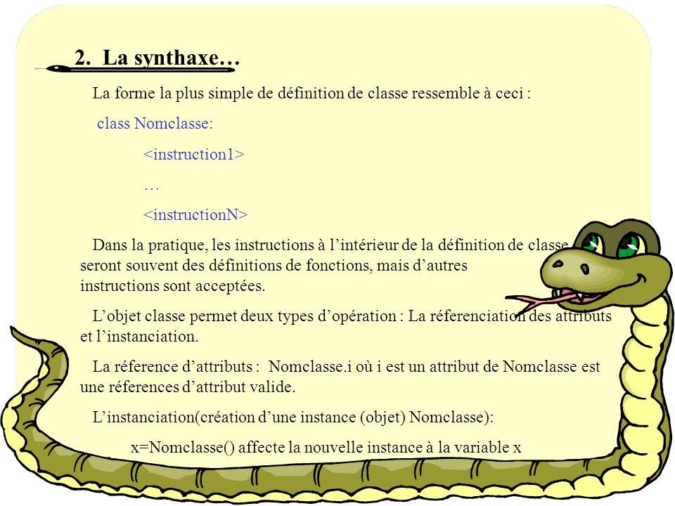 2. La synthaxe… La forme la plus simple de définition de classe ressemble à ceci : class Nomclasse: