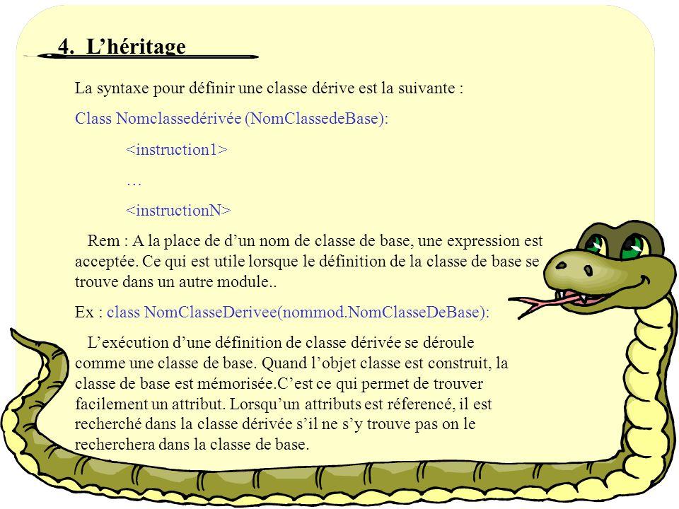 4. L'héritage La syntaxe pour définir une classe dérive est la suivante : Class Nomclassedérivée (NomClassedeBase):