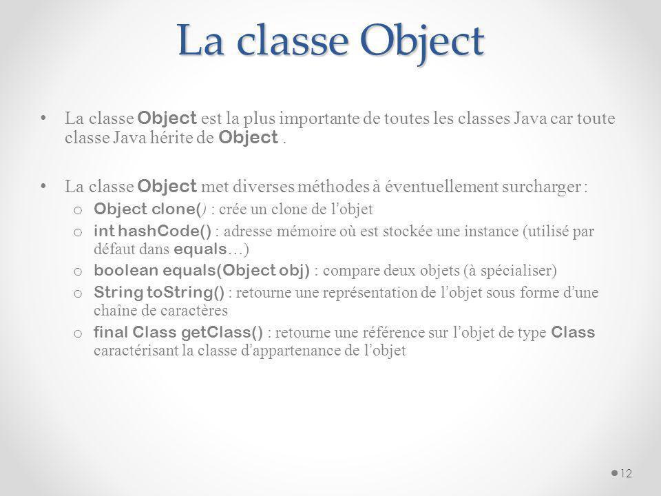 La classe Object La classe Object est la plus importante de toutes les classes Java car toute classe Java hérite de Object .