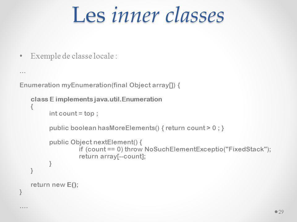 Les inner classes Exemple de classe locale : ...