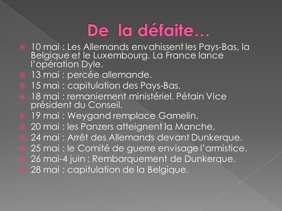 De la défaite… 10 mai : Les Allemands envahissent les Pays-Bas, la Belgique et le Luxembourg. La France lance l'opération Dyle.