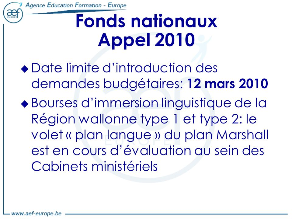 Fonds nationaux Appel 2010 Date limite d'introduction des demandes budgétaires: 12 mars 2010.