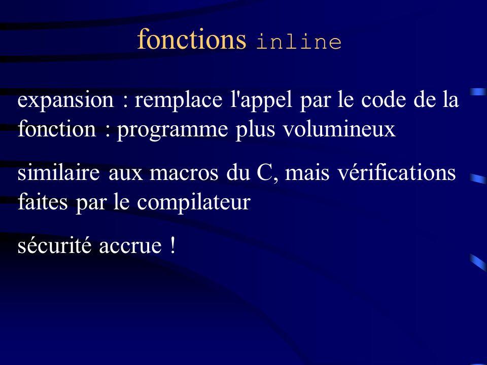 fonctions inline expansion : remplace l appel par le code de la fonction : programme plus volumineux.
