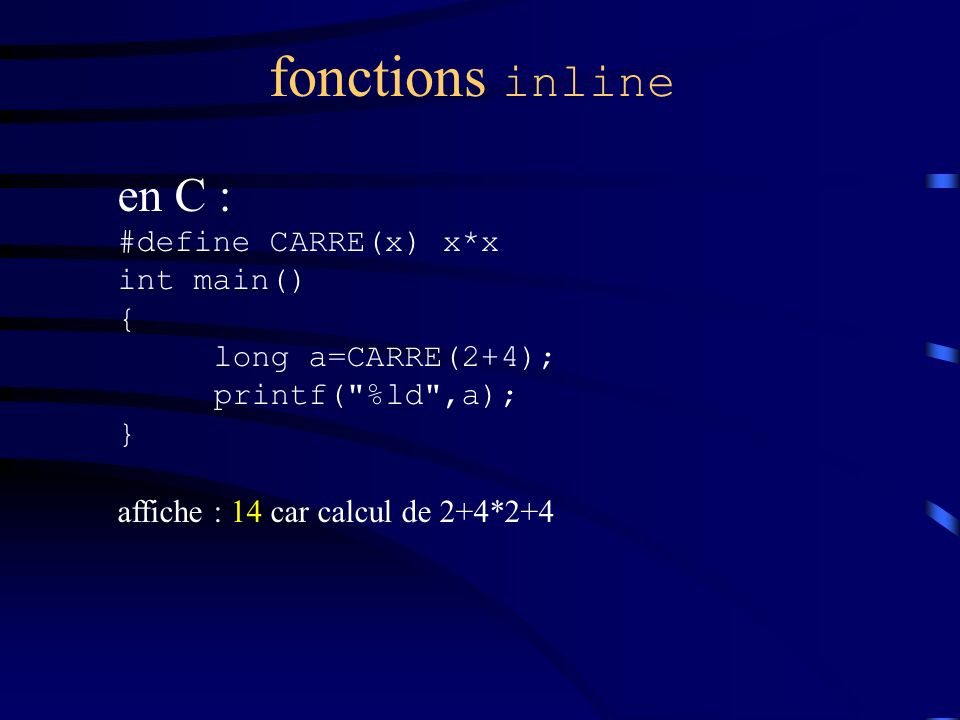 fonctions inline en C : #define CARRE(x) x*x int main() {