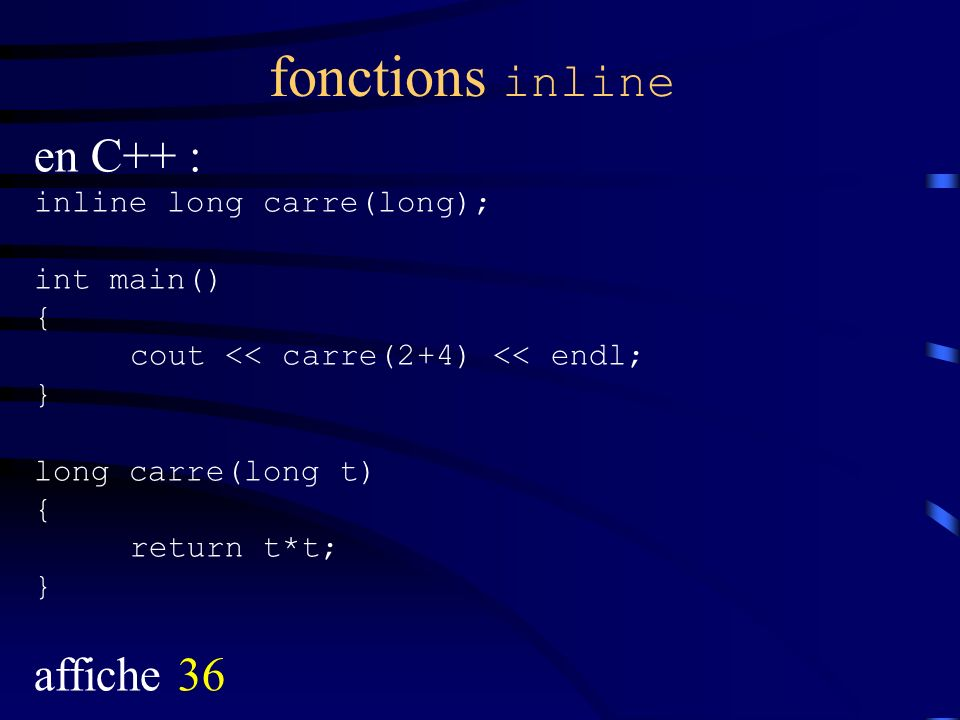 fonctions inline en C++ : affiche 36 inline long carre(long);