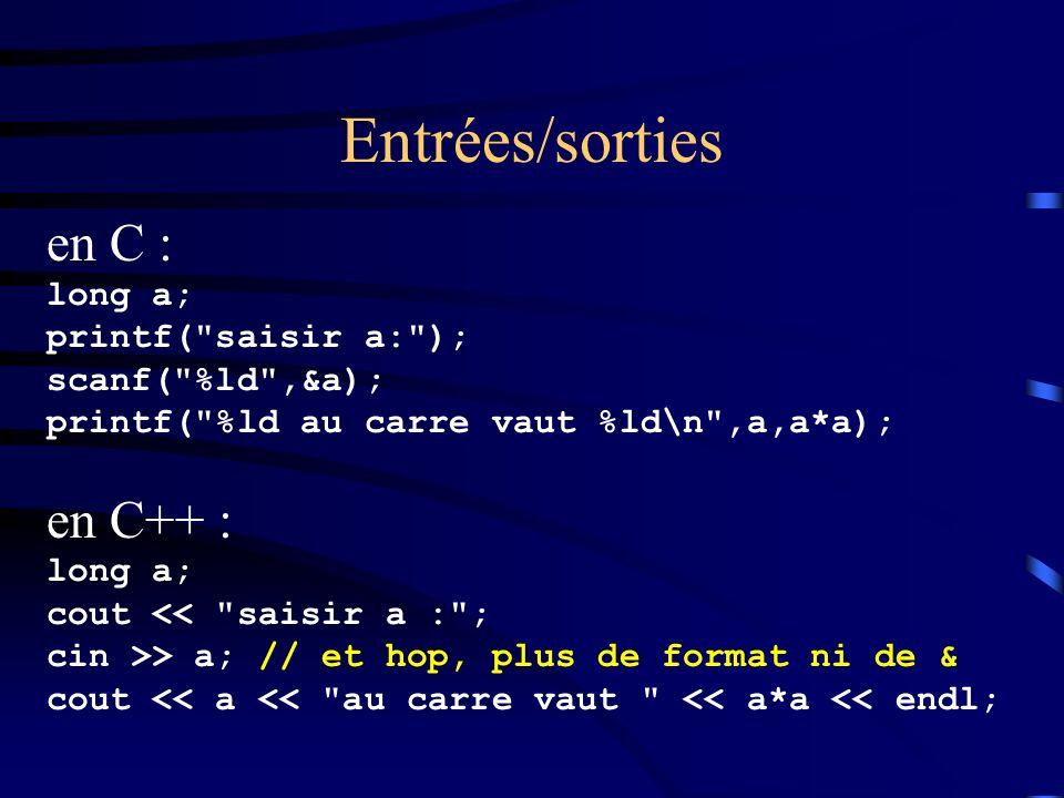 Entrées/sorties en C : en C++ : long a; printf( saisir a: );