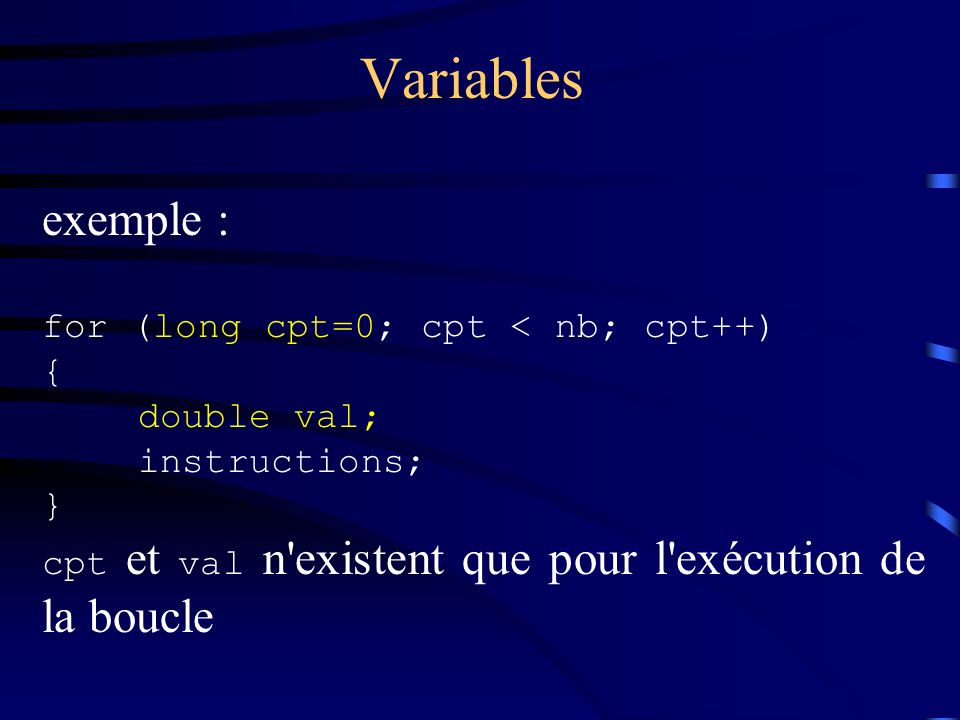Variables exemple : for (long cpt=0; cpt < nb; cpt++) { double val;