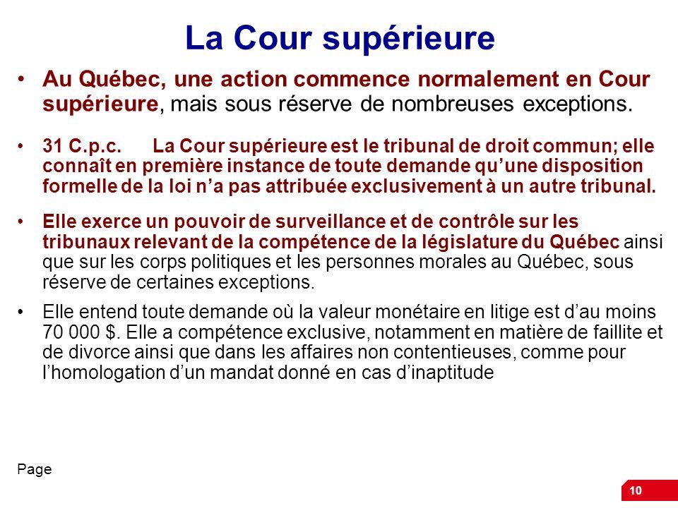 La Cour supérieure Au Québec, une action commence normalement en Cour supérieure, mais sous réserve de nombreuses exceptions.