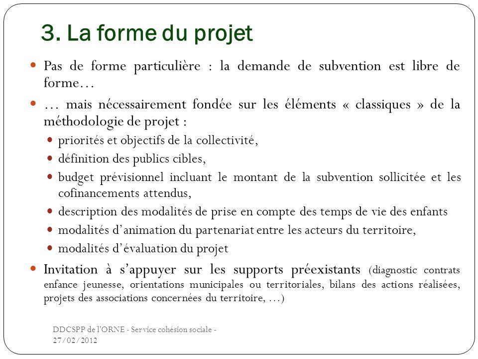 3. La forme du projet Pas de forme particulière : la demande de subvention est libre de forme…