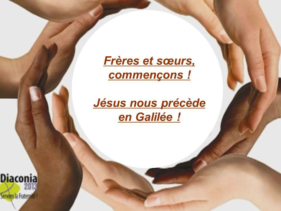 Frères et sœurs, commençons ! Jésus nous précède en Galilée !