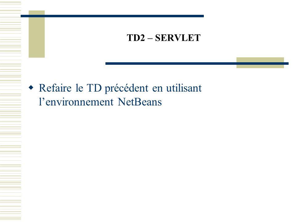 Refaire le TD précédent en utilisant l'environnement NetBeans