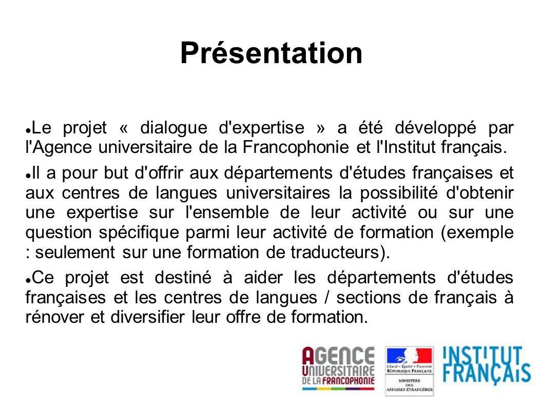 Présentation Le projet « dialogue d expertise » a été développé par l Agence universitaire de la Francophonie et l Institut français.