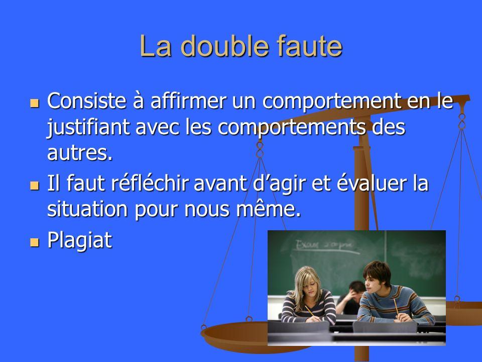 La double faute Consiste à affirmer un comportement en le justifiant avec les comportements des autres.