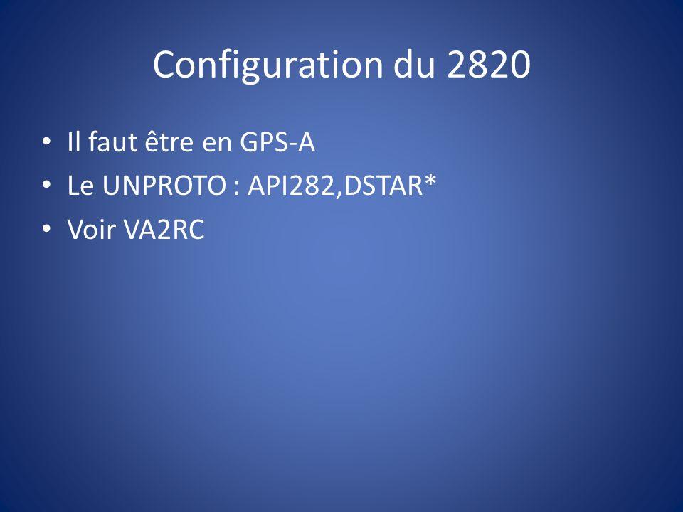 Configuration du 2820 Il faut être en GPS-A Le UNPROTO : API282,DSTAR*